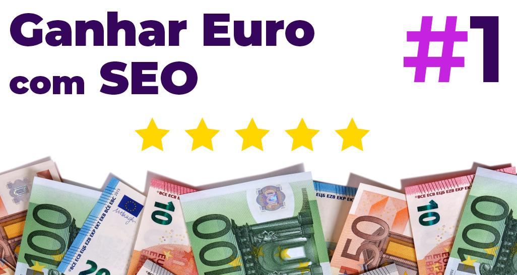 Como ganhar dinheiro com SEO em euro